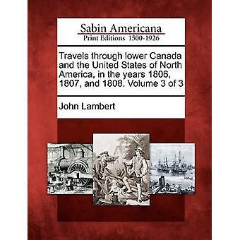 Viaggia attraverso Abbassi il Canada e gli Stati Uniti dell'America del Nord negli anni 1806 1807 e 1808. Volume 3 di 3 da Lambert & John