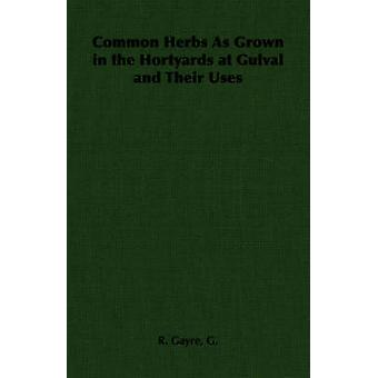 Common Herbs As Grown in the Hortyards at Gulval and Their Uses by Gayre & G. & R.