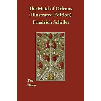 The Maid of Orleans Illustrated Edition by Schiller & Friedrich