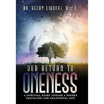 Our Return to Oneness A spiritual guide toward a higher fulfilling and meaningful life by Liguori & Msc.D. & Dr. Becky