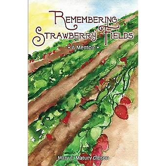 Remembering Strawberry Fields A Memoir by Matury Gibson & Mary E.