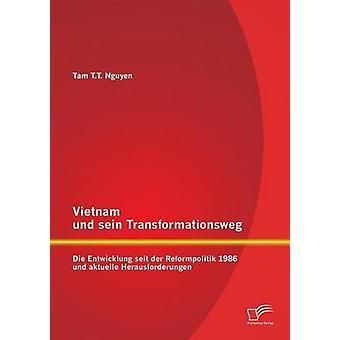 Vietnam Und Sein Transformationsweg Die Entwicklung Seit Der Reformpolitik 1986 Und Aktuelle Herausforderungen by Nguyen & Tam T. T.