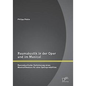 Raumakustik in der Oper Und Im musikalischen Raumakustische Optimierung Eines Musicaltheaters fr Eine Opernproduktion von Polzin & Philipp
