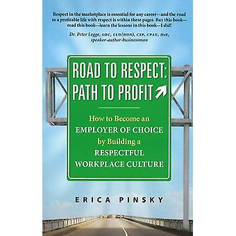 Road to Respect -- Path to Profit - How to Become an Employer of Choic