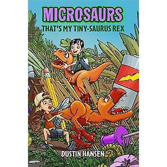 Microsaurs - That's My Tiny-Saurus Rex by Dustin Hansen - 978125009029