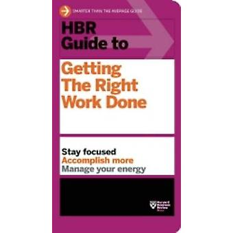 HBR Guide to Getting the Right Work Done by Harvard Business Review -