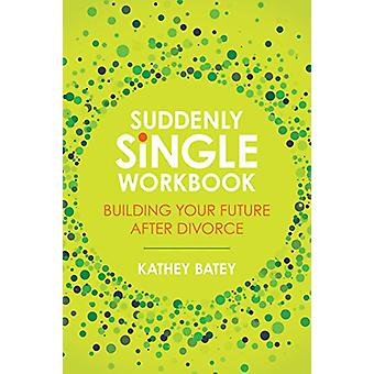 Suddenly Single Workbook - Building Your Future After Divorce by Kathe