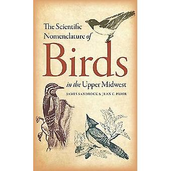 The Scientific Nomenclature of Birds in the Upper Midwest by James P.