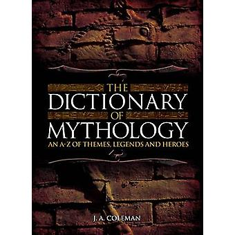 The Dictionary of Mythology by J. A. Coleman - 9781784044787 Book