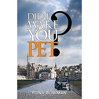 Did I Wake You - Pet? by Fiona Bowman - 9781787105997 Book