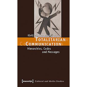 Totalitarian Communication - Hierarchies - Codes and Messages by Kiril