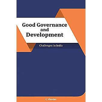 Good Governance and Development - Challenges in India by Dr C Vinodan