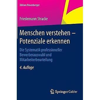 Menschen verstehen  Potenziale erkennen  Die Systematik professioneller Bewerberauswahl und Mitarbeiterbeurteilung by Stracke & Friedemann