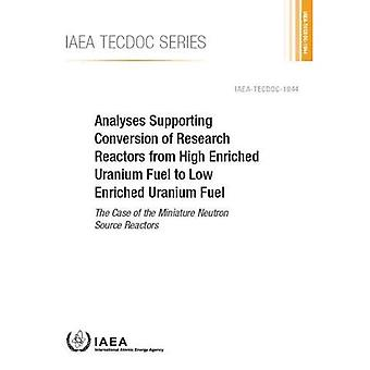 Analyses Supporting Conversion of Research Reactors from High Enricheda� Uranium Fuel to Low Enriched Uranium Fuel: The Case of the Miniature Neutron Source Reactors (IAEA TECDOC Series)