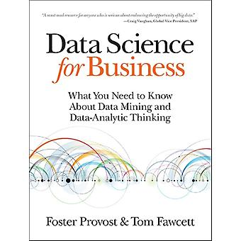 Data Science for Business: What you need to know about data mining and data-analytic thinking (Paperback) by Provost Foster Fawcett Tom