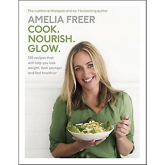 Cook. Nourish. Glow. by Amelia Freer - 9781405924184 Book