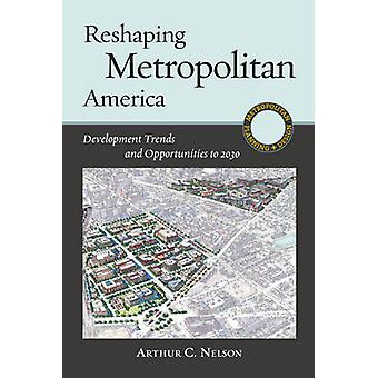 Reshaping Metropolitan America - Development Trends and Opportunities