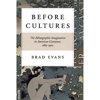 Before Cultures - The Ethnographic Imagination in American Literature