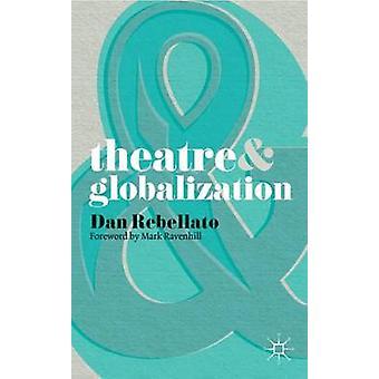 Theatre and Globalization by Dan Rebellato - Mark Ravenhill - 9780230