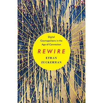 Rewire - Digital Cosmopolitans in the Age of Connection by Ethan Zucke