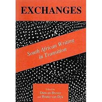 Exchanges - South African Writing in Transition by Duncan Brown - Brun