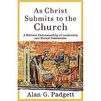 Som Kristus har hävdat till kyrkan: en biblisk förståelse av ledarskap och ömsesidig underkastelse