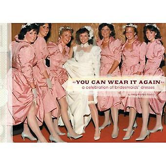 Usted puede usar otra vez: Una celebración de los vestidos de damas