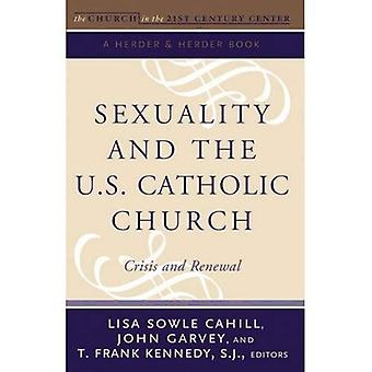 Sexuality and the U.S. Catholic Church: Crisis and Renewal: 2 (Boston College Church in the 21st Century (Crossroad Publishing))