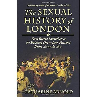 De seksuele geschiedenis van Londen: van Romeinse Londinium naar de swingende stad---Lust, Vice, en wens over de eeuwen heen