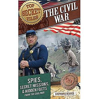 The Civil War: Spies, Secret Missions, and Hidden Facts from the Civil War (Top Secret Files)