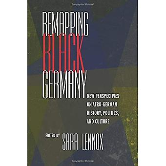 Remapping Black Germany: New Perspectives on Afro-German History, Politics, and Culture