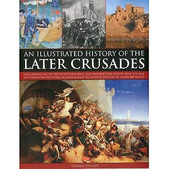 An Illustrated History of the Later Crusades: The Crusades of 1200-1588 in Palestine, Spain, Italy and North Europe, from the Sack of Constantinople ... Depicted in Over 150 Fine Art Images