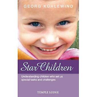 Star Children: Understanding Children Who Set Us Special Tasks and Challenges
