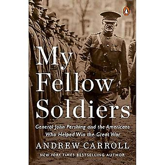 My Fellow Soldiers: General� John Pershing and the Americans Who Helped Win the Great War