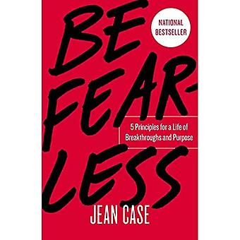 Be Fearless: 5 Principles for a Life of Breakthroughs and Purpose