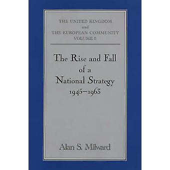 The Rise And Fall Of A National Strategy 19451963 by Milward & Alan S.