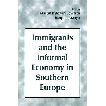 Immigrants and the Informal Economy in Southern Europe by BaldwinEdwards & Martin