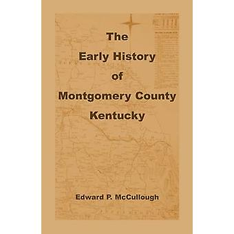 The Early History of Montgomery County Kentucky par McCullough & Edward P.