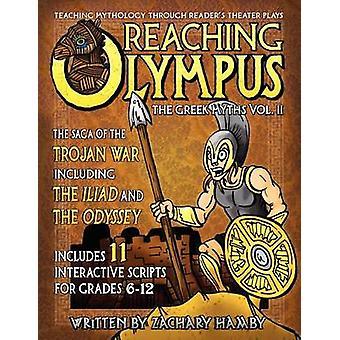 Die Saga des Trojanischen Krieges einschließlich der Ilias und der Odyssee von Hamby & Zachary P Olympus Lehre Mythologie durch Leser Theater der griechischen Mythen Bd. II zu erreichen