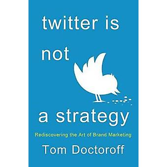 TWITTER IS NOT A STRATEGY by DOCTOROFF & TOM