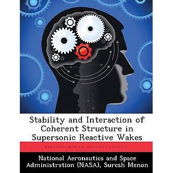 Stabilität und Interaktion kohärenten Struktur in Überschall reaktive wacht von National Aeronautics and Space Administr