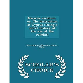 Macariae Excidium oder die Zerstörung von Zypern wird eine geheime Geschichte des Krieges von den Revolu Gelehrte Wahl Edition von Overeem & John Cornelius