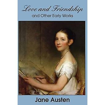 Love and Friendship and Other Early Works by Austen & Jane