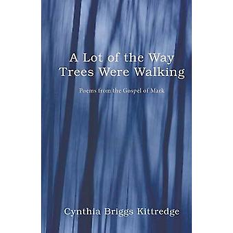 A Lot of the Way Trees Were Walking by Kittredge & Cynthia Briggs