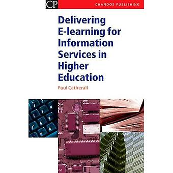 Delivering ELearning for Information Services in Higher Education by Catherall & Paul