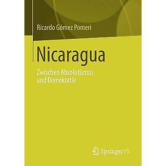Nicaragua Zwischen Absolutismus Und Demokratie by G. Mez Pomeri & Ricardo