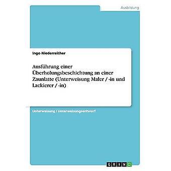 Ausfhrung einer berholungsbeschichtung um einer Zaunlatte Unterweisung Maler em und Lackierer em por Niederreither & Ingo