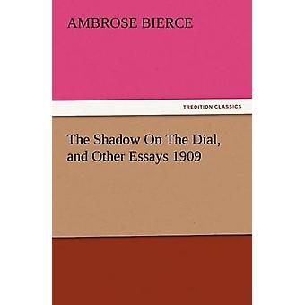 The Shadow on the Dial and Other Essays 1909 by Bierce & Ambrose