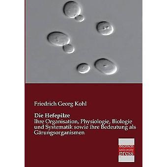 Die Hefepilze by Kohl & Friedrich Georg