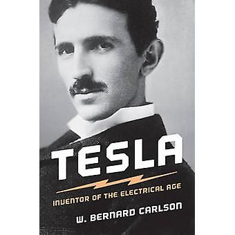 Tesla - Inventor of the Electrical Age by W. Bernard Carlson - 9780691